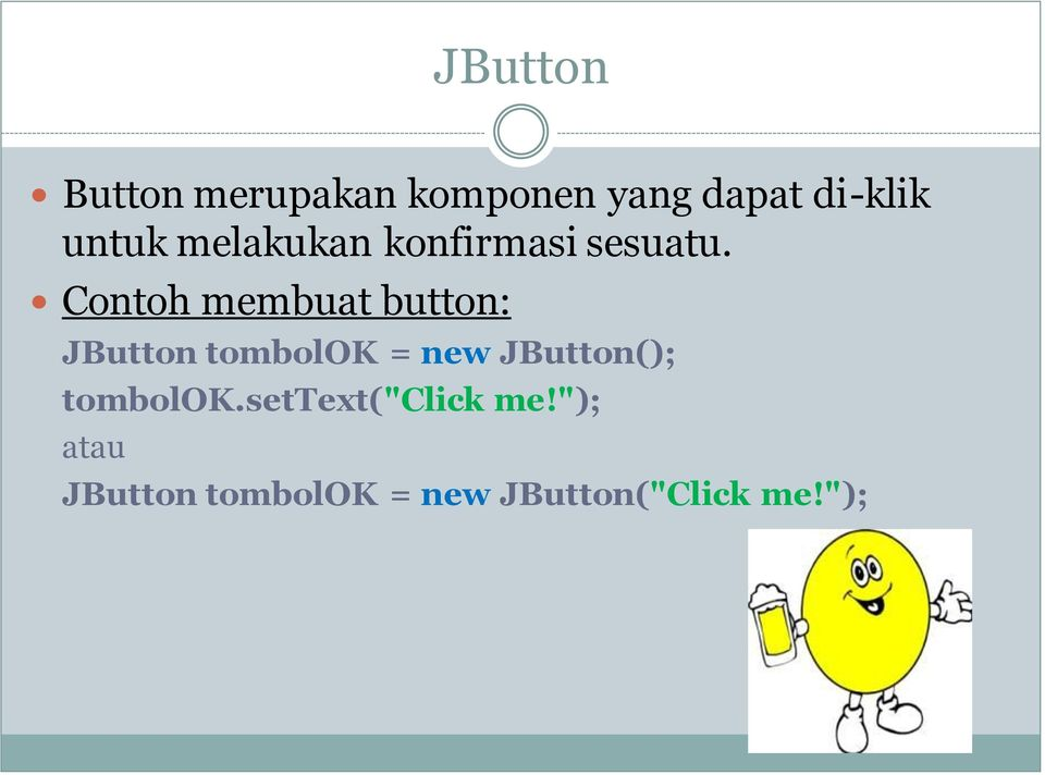 Contoh membuat button: JButton tombolok = new JButton();