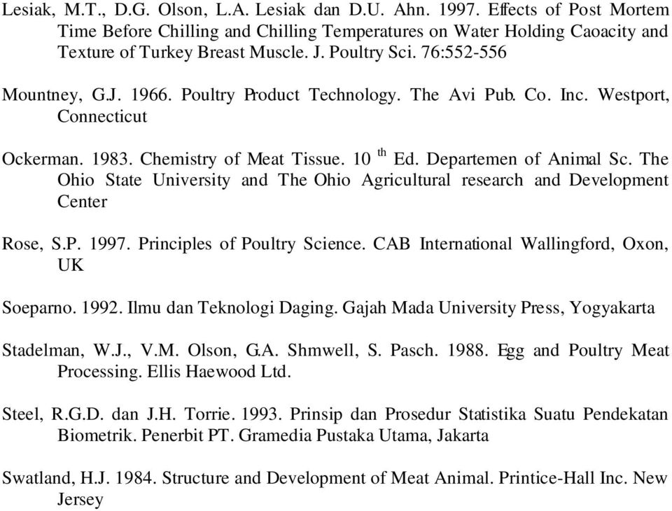The Ohio State University and The Ohio Agricultural research and Development Center Rose, S.P. 1997. Principles of Poultry Science. CAB International Wallingford, Oxon, UK Soeparno. 1992.