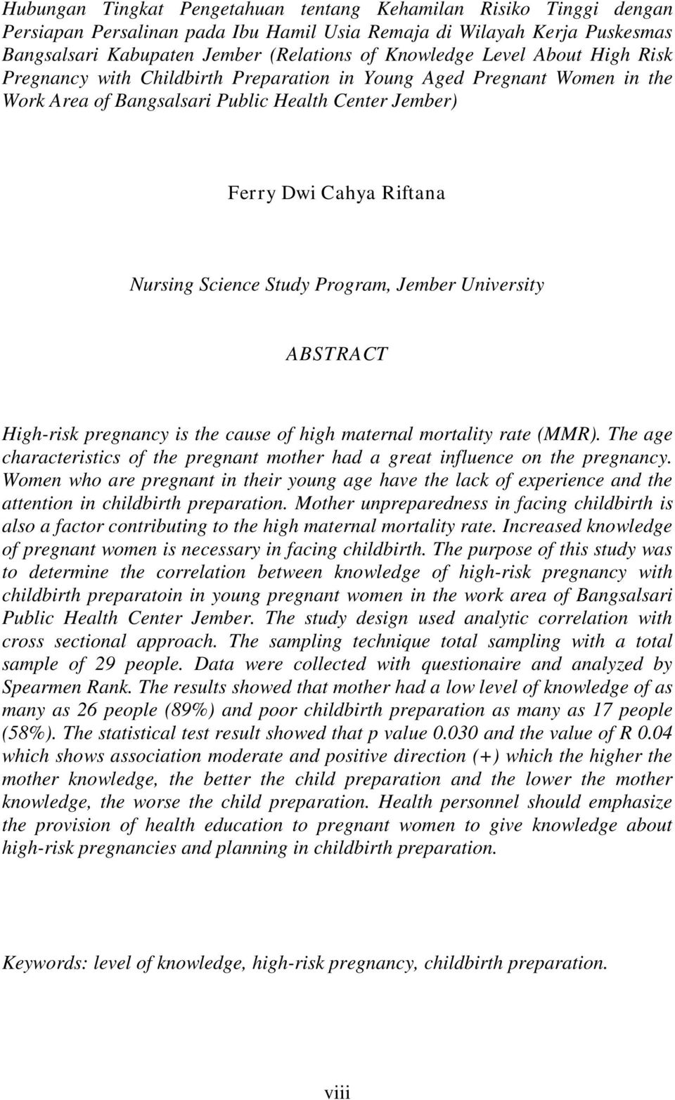 Program, Jember University ABSTRACT High-risk pregnancy is the cause of high maternal mortality rate (MMR). The age characteristics of the pregnant mother had a great influence on the pregnancy.