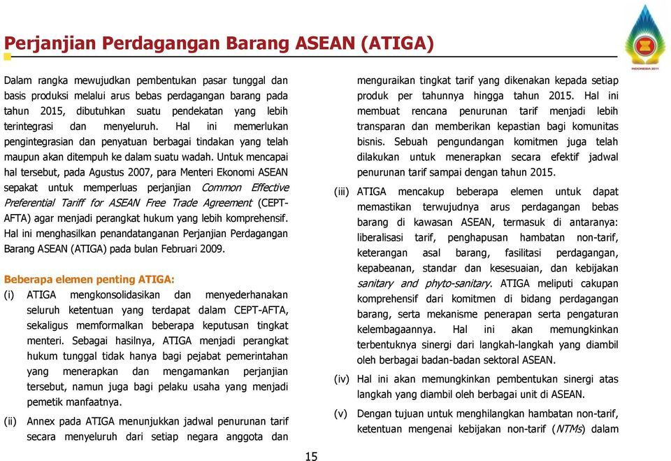 Untuk mencapai hal tersebut, pada Agustus 2007, para Menteri Ekonomi ASEAN sepakat untuk memperluas perjanjian Common Effective Preferential Tariff for ASEAN Free Trade Agreement (CEPT- AFTA) agar