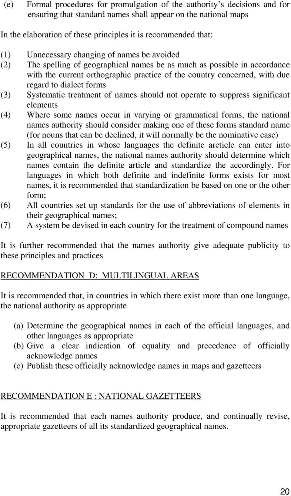due regard to dialect forms (3) Systematic treatment of names should not operate to suppress significant elements (4) Where some names occur in varying or grammatical forms, the national names