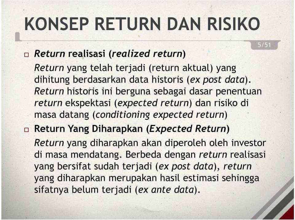 Return historis ini berguna sebagai dasar penentuan return ekspektasi (expected return) dan risiko di masa datang (conditioning expected return)