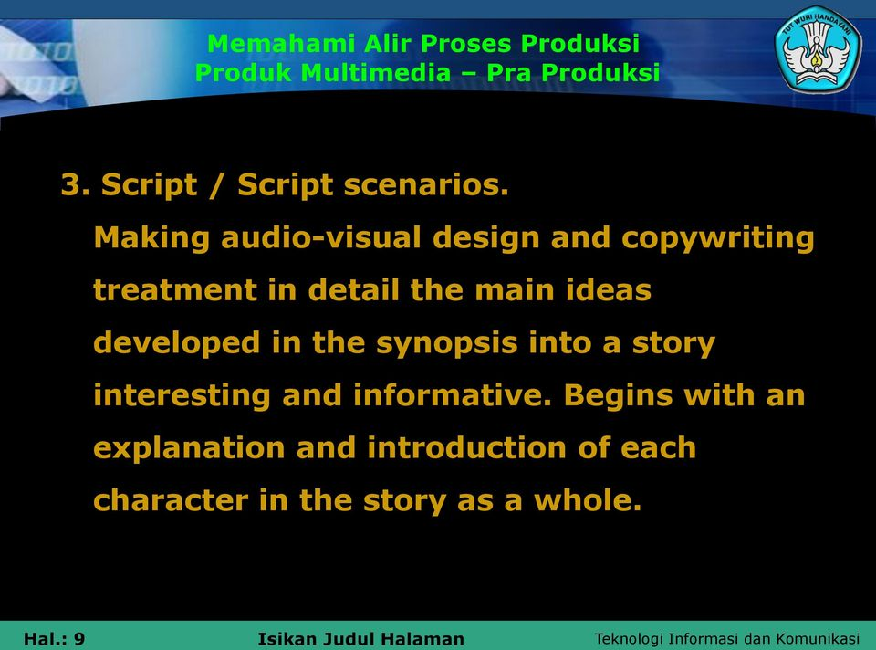 ideas developed in the synopsis into a story interesting and informative.