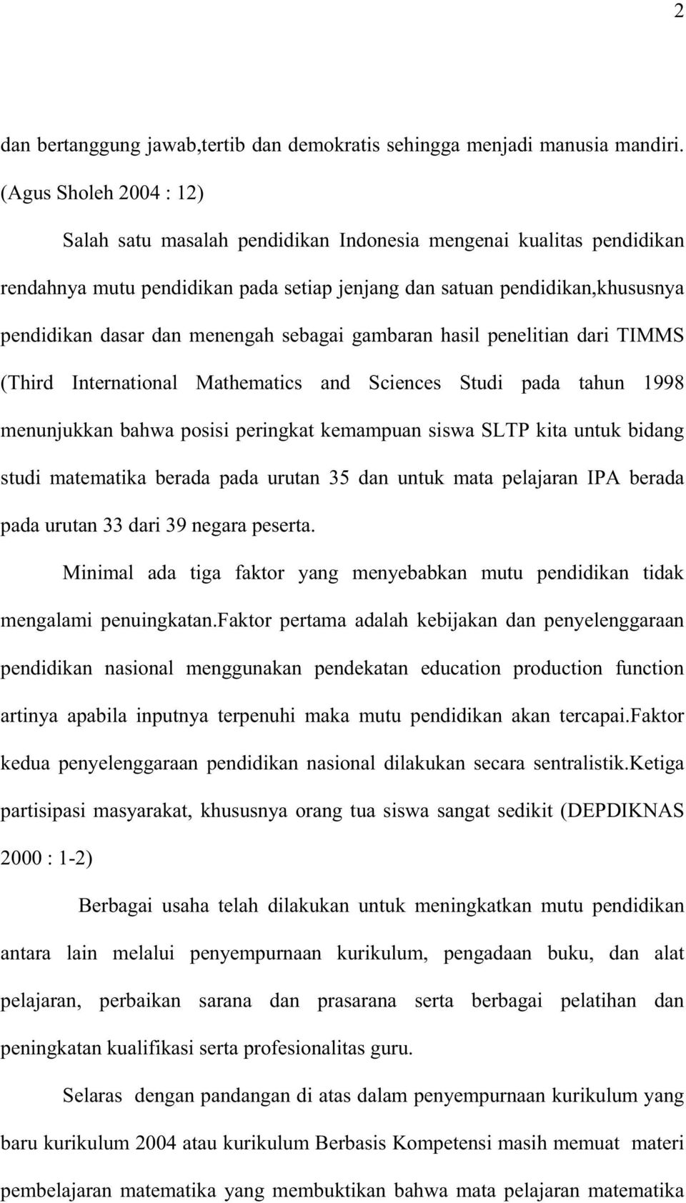 menengah sebagai gambaran hasil penelitian dari TIMMS (Third International Mathematics and Sciences Studi pada tahun 1998 menunjukkan bahwa posisi peringkat kemampuan siswa SLTP kita untuk bidang