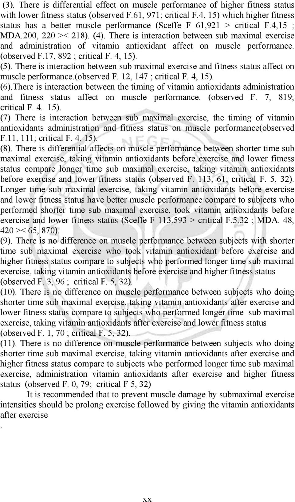 There is interaction between sub maximal exercise and administration of vitamin antioxidant affect on muscle performance. (observed F.17, 892 ; critical F. 4, 15). (5).