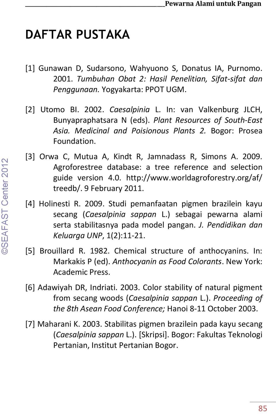 [3] Orwa C, Mutua A, Kindt R, Jamnadass R, Simons A. 2009. Agroforestree database: a tree reference and selection guide version 4.0. http://www.worldagroforestry.org/af/ treedb/. 9 February 2011.