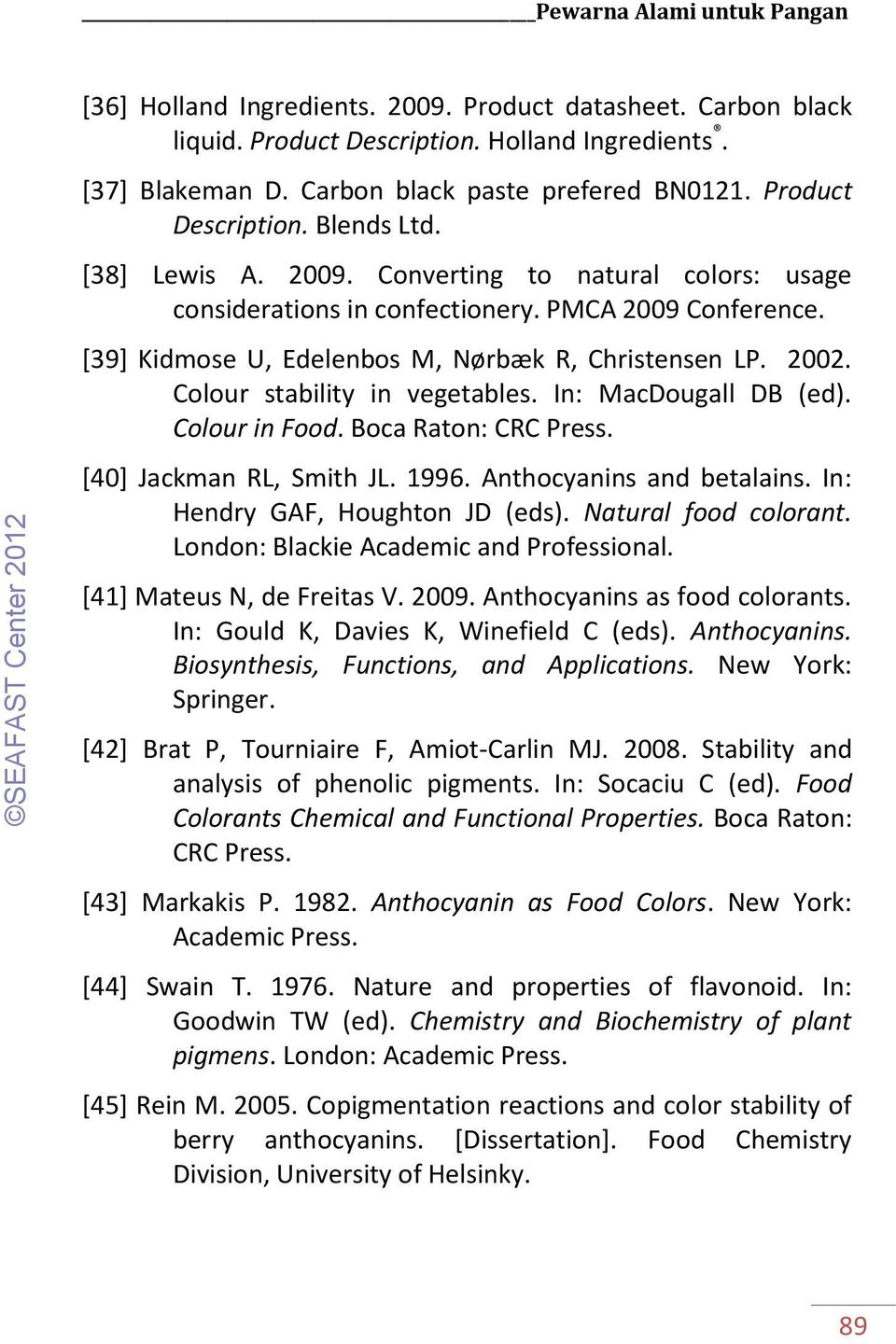 2002. Colour stability in vegetables. In: MacDougall DB (ed). Colour in Food. Boca Raton: CRC Press. [40] Jackman RL, Smith JL. 1996. Anthocyanins and betalains. In: Hendry GAF, Houghton JD (eds).