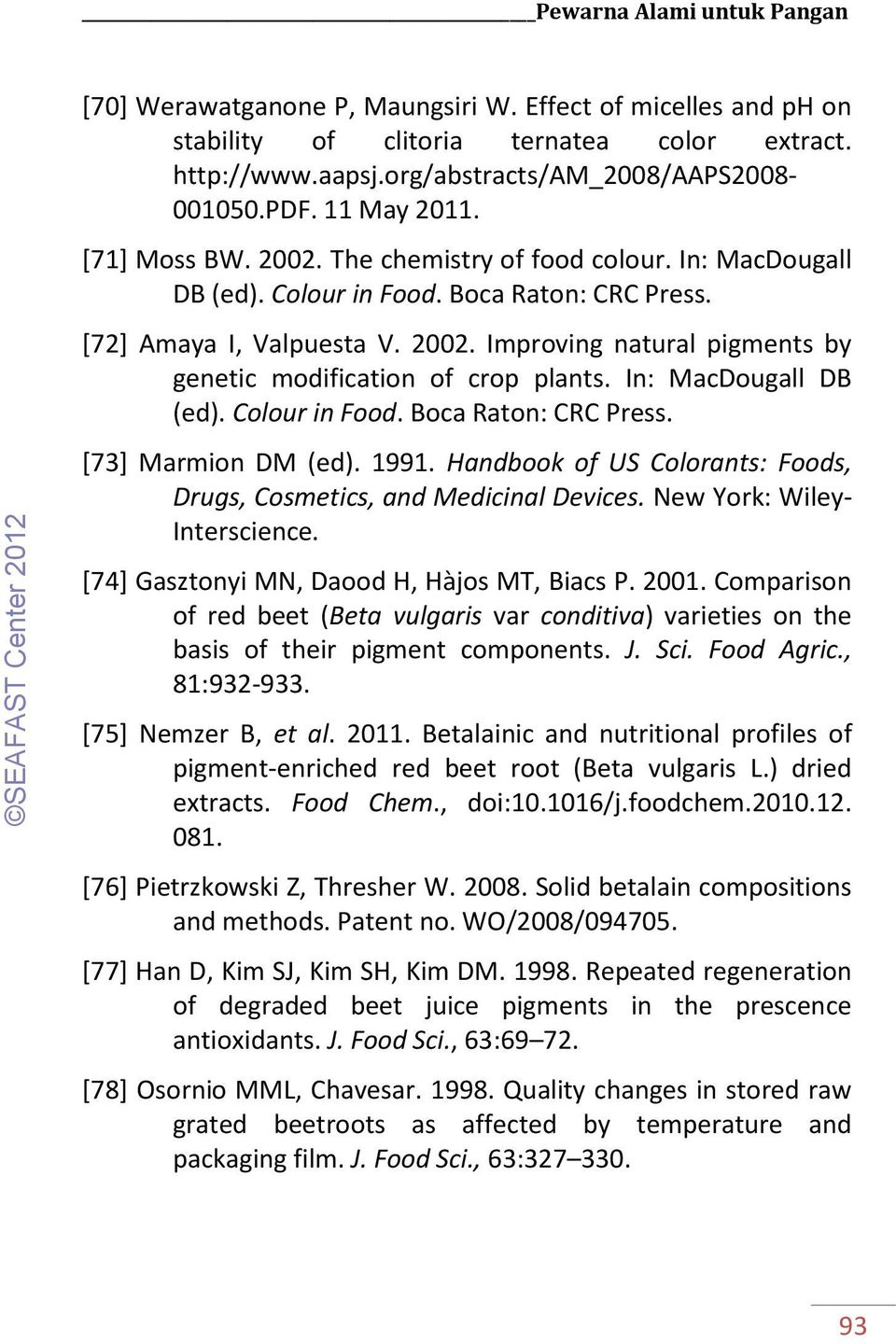In: MacDougall DB (ed). Colour in Food. Boca Raton: CRC Press. [73] Marmion DM (ed). 1991. Handbook of US Colorants: Foods, Drugs, Cosmetics, and Medicinal Devices. New York: Wiley- Interscience.
