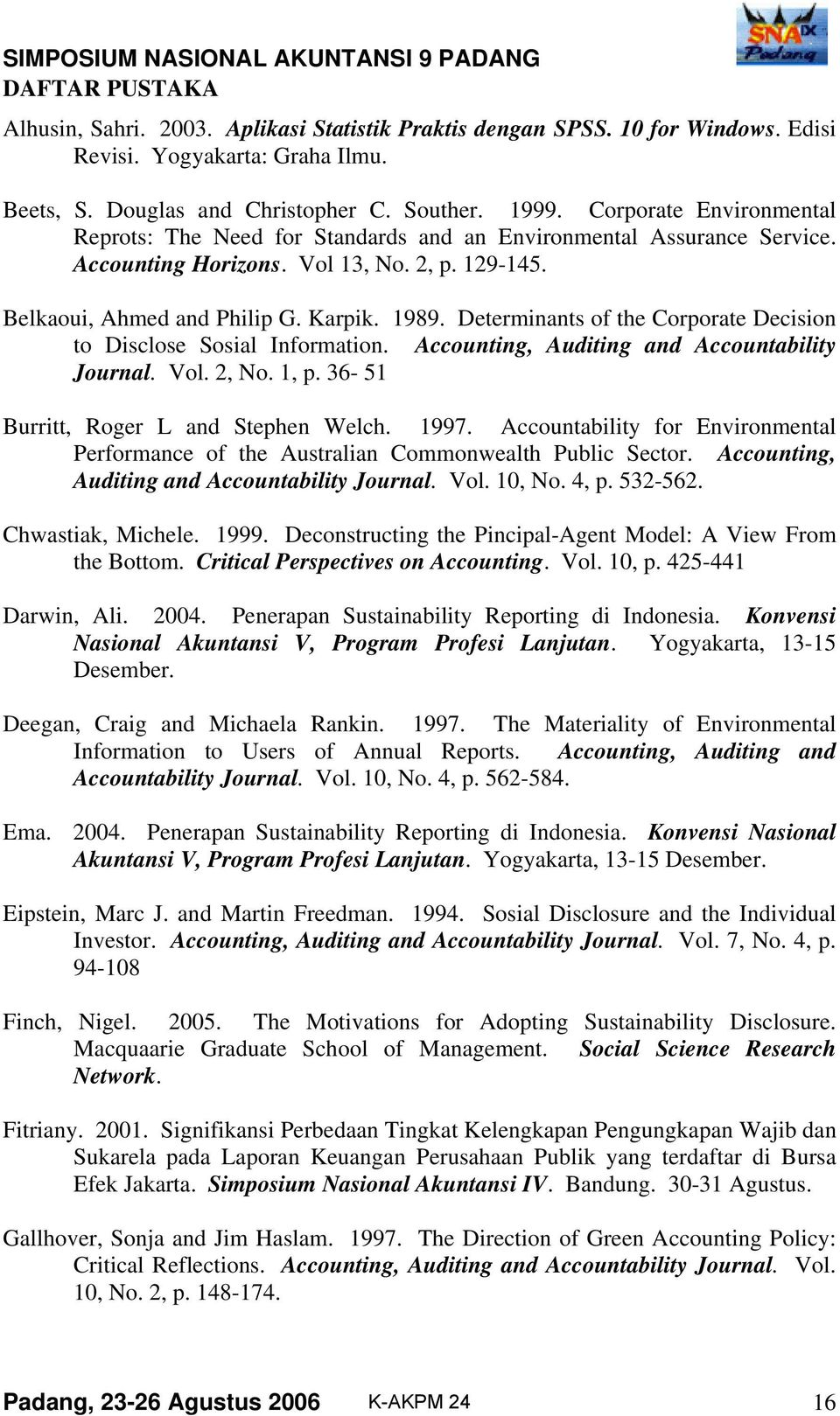 Determinants of the Corporate Decision to Disclose Sosial Information. Accounting, Auditing and Accountability Journal. Vol. 2, No. 1, p. 36-51 Burritt, Roger L and Stephen Welch. 1997.