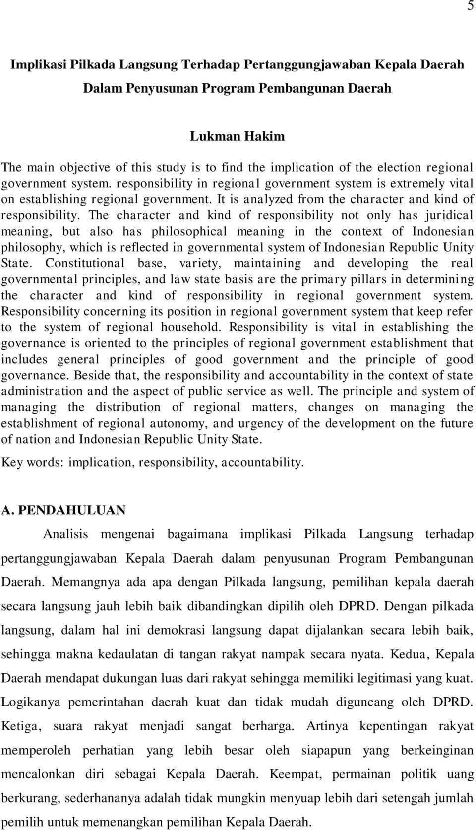 The character and kind of responsibility not only has juridical meaning, but also has philosophical meaning in the context of Indonesian philosophy, which is reflected in governmental system of