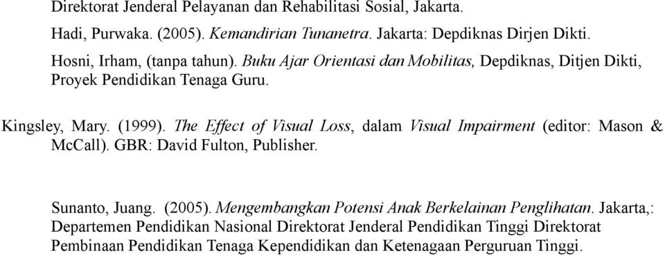 The Effect of Visual Loss, dalam Visual Impairment (editor: Mason & McCall). GBR: David Fulton, Publisher. Sunanto, Juang. (2005).