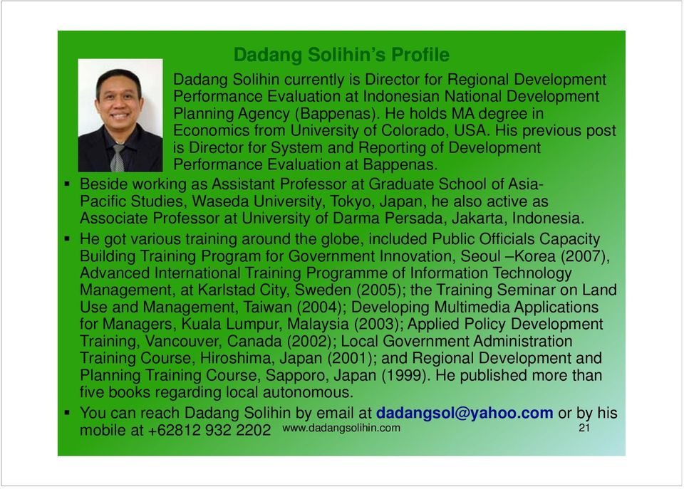 Beside working as Assistant Professor at Graduate School of Asia- Pacific Studies, Waseda University, Tokyo, Japan, he also active as Associate Professor at University of Darma Persada, Jakarta,