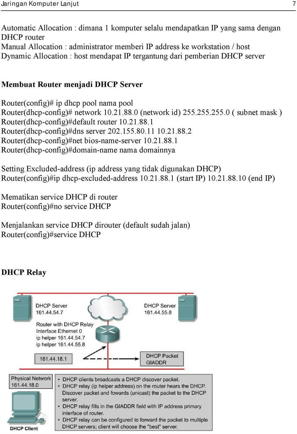 0 (network id) 255.255.255.0 ( subnet mask ) Router(dhcp-config)#default router 10.21.88.