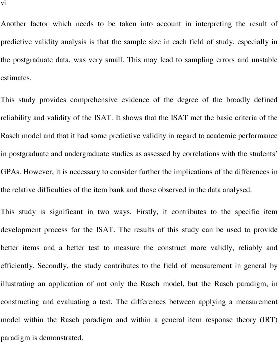 It shows that the ISAT met the basic criteria of the Rasch model and that it had some predictive validity in regard to academic performance in postgraduate and undergraduate studies as assessed by