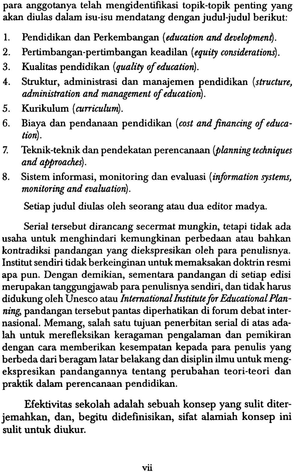 Struktur, administrasi dan manajemen pendidikan (structure, administration and management of education). 5. Kurikulum (curriculum). 6. Biaya dan pendanaan pendidikan (cost and financing of education).