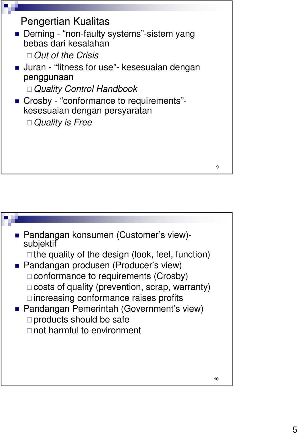 subjektif the quality of the design (look, feel, function) Pandangan produsen (Producer s view) conformance to requirements (Crosby) costs of quality
