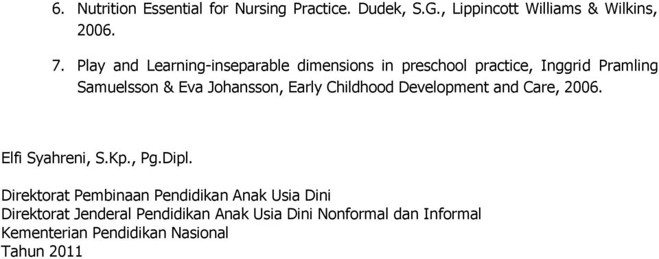 Early Childhood Development and Care, 2006. Elfi Syahreni, S.Kp., Pg.Dipl.