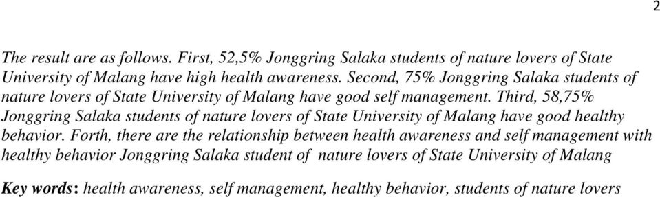 Third, 58,75% Jonggring Salaka students of nature lovers of State University of Malang have good healthy behavior.