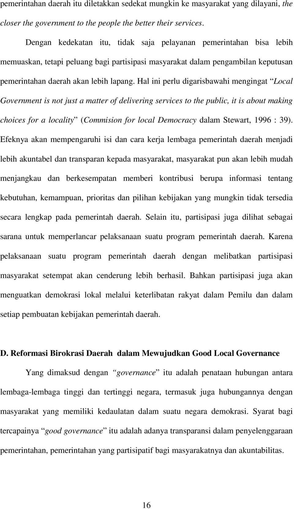 Hal ini perlu digarisbawahi mengingat Local Government is not just a matter of delivering services to the public, it is about making choices for a locality (Commision for local Democracy dalam