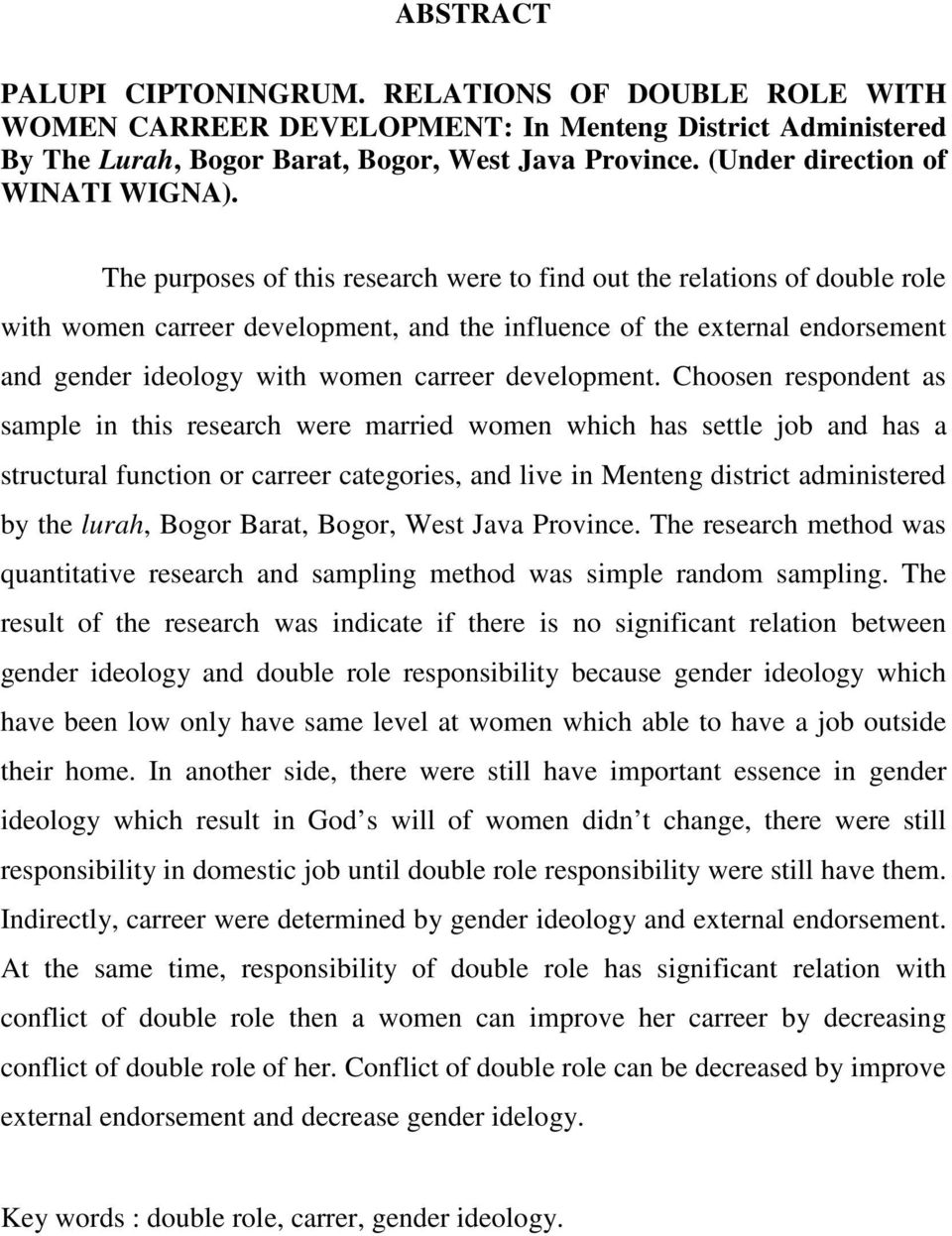 The purposes of this research were to find out the relations of double role with women carreer development, and the influence of the external endorsement and gender ideology with women carreer