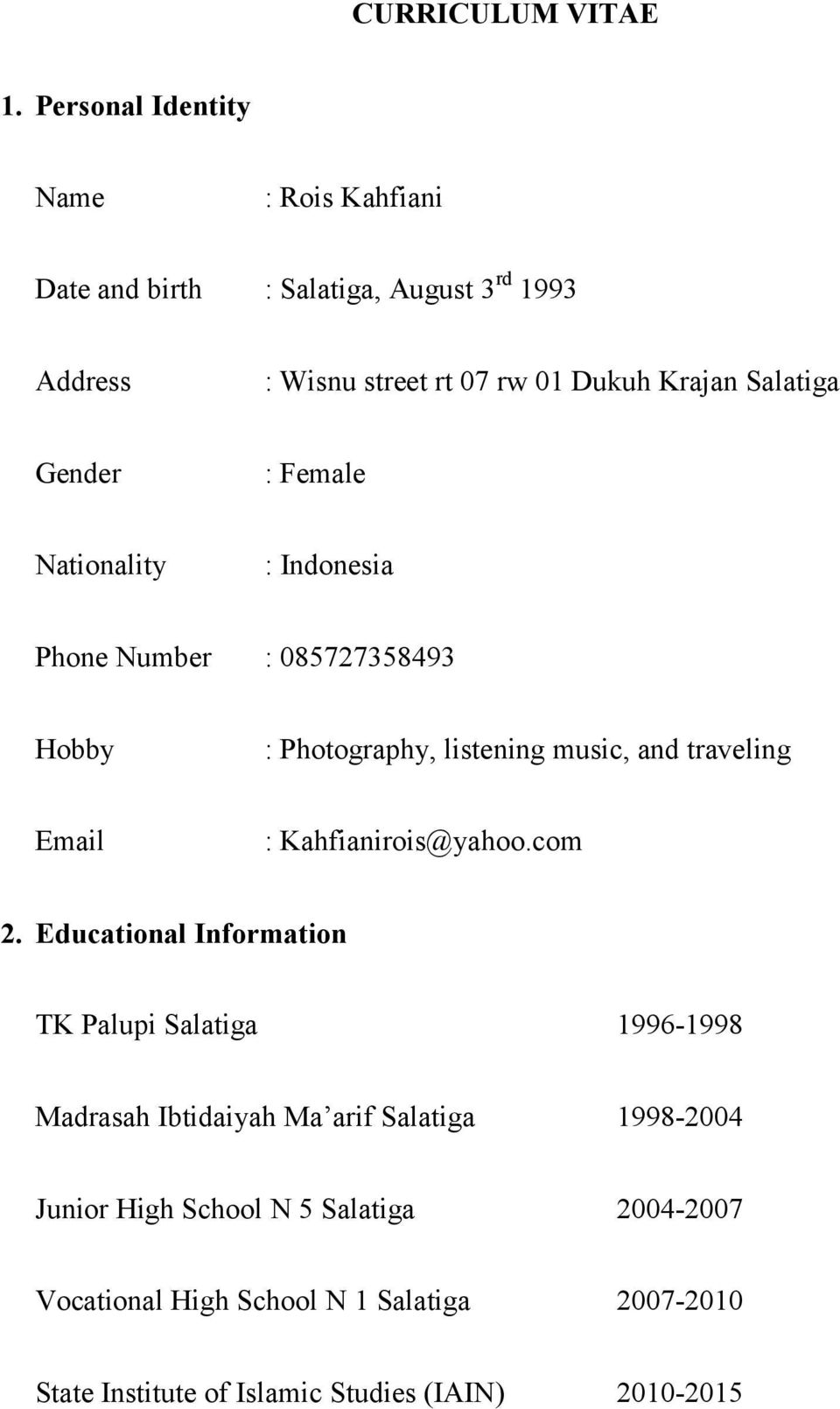Salatiga Gender : Female Nationality : Indonesia Phone Number : 085727358493 Hobby : Photography, listening music, and traveling Email :