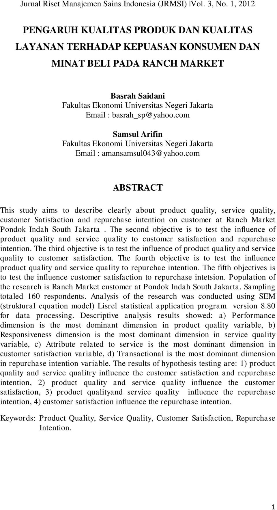 com ABSTRACT This study aims to describe clearly about product quality, service quality, customer Satisfaction and repurchase intention on customer at Ranch Market Pondok Indah South Jakarta.