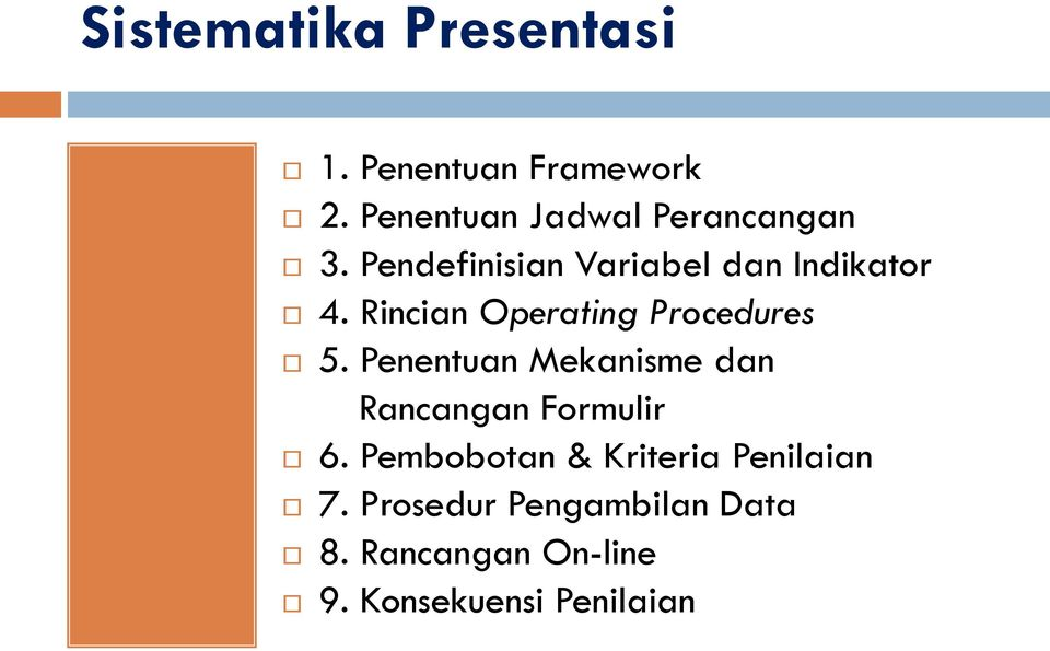 Rincian Operating Procedures 5. Penentuan Mekanisme dan Rancangan Formulir 6.