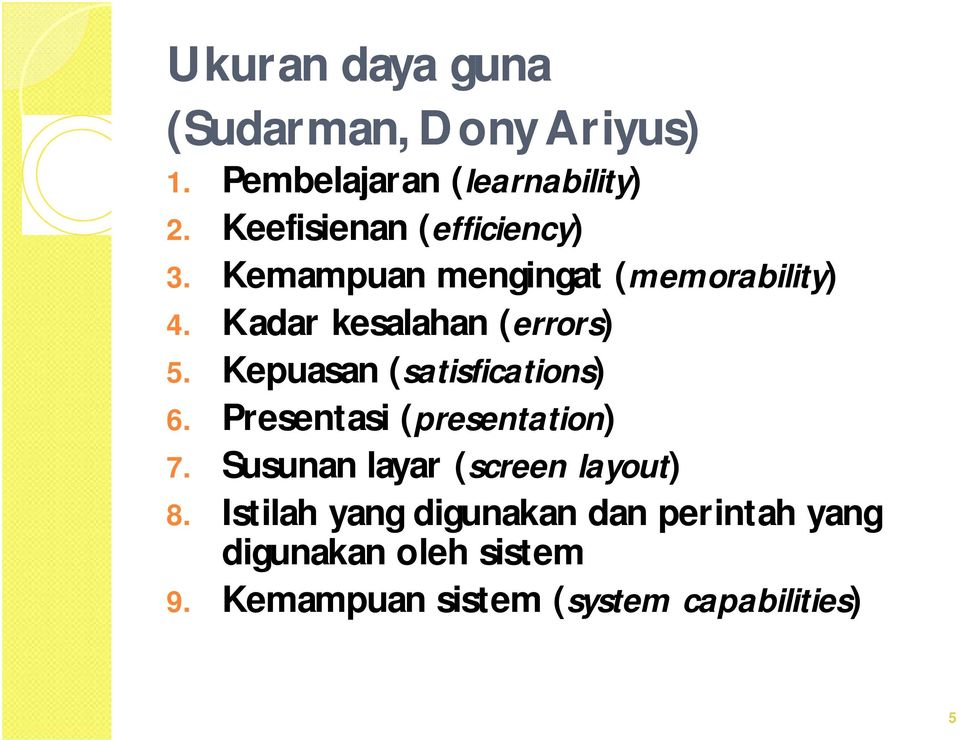 Kadar kesalahan (errors) 5. Kepuasan (satisfications) 6. Presentasi (presentation) 7.
