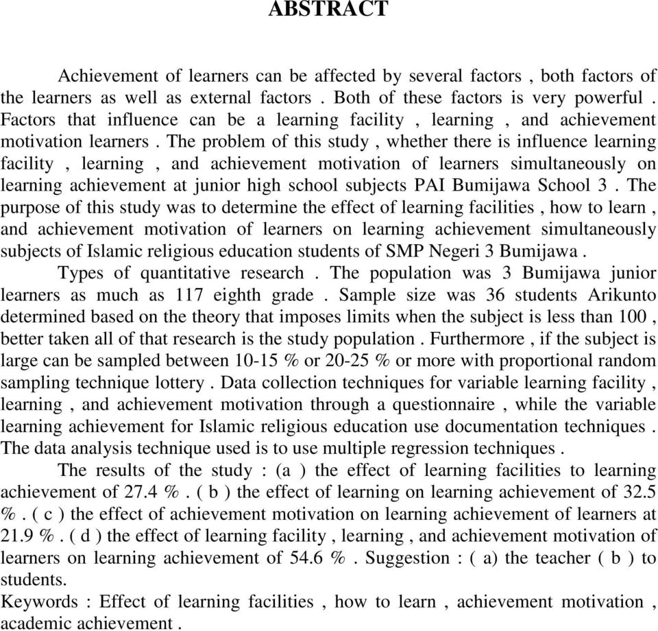 The problem of this study, whether there is influence learning facility, learning, and achievement motivation of learners simultaneously on learning achievement at junior high school subjects PAI