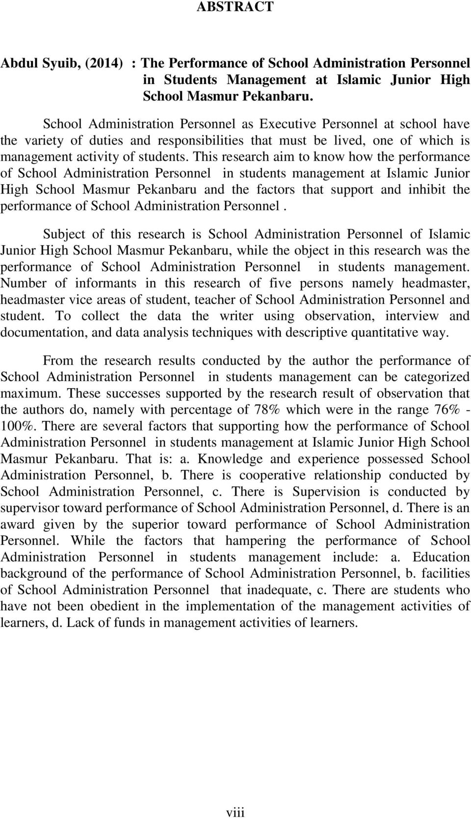 This research aim to know how the performance of School Administration Personnel in students management at Islamic Junior High School Masmur Pekanbaru and the factors that support and inhibit the