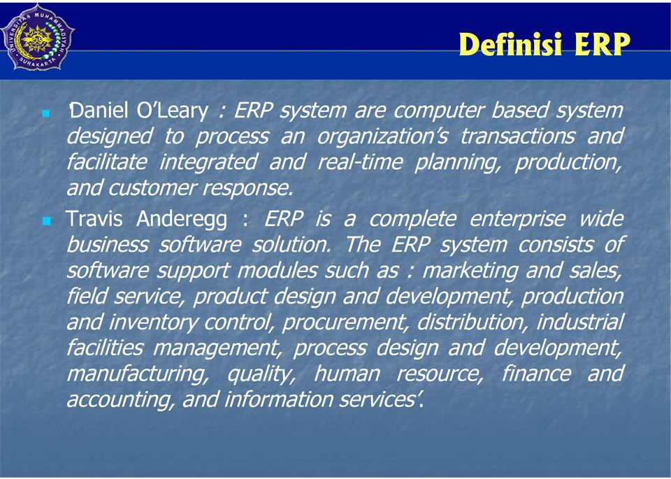 The ERP system consists of software support modules such as : marketing and sales, field service, product design and development, production and inventory