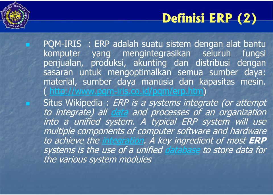 htm) Situs Wikipedia : ERP is a systems integrate (or attempt to integrate) all data and processes of an organization into a unified system.