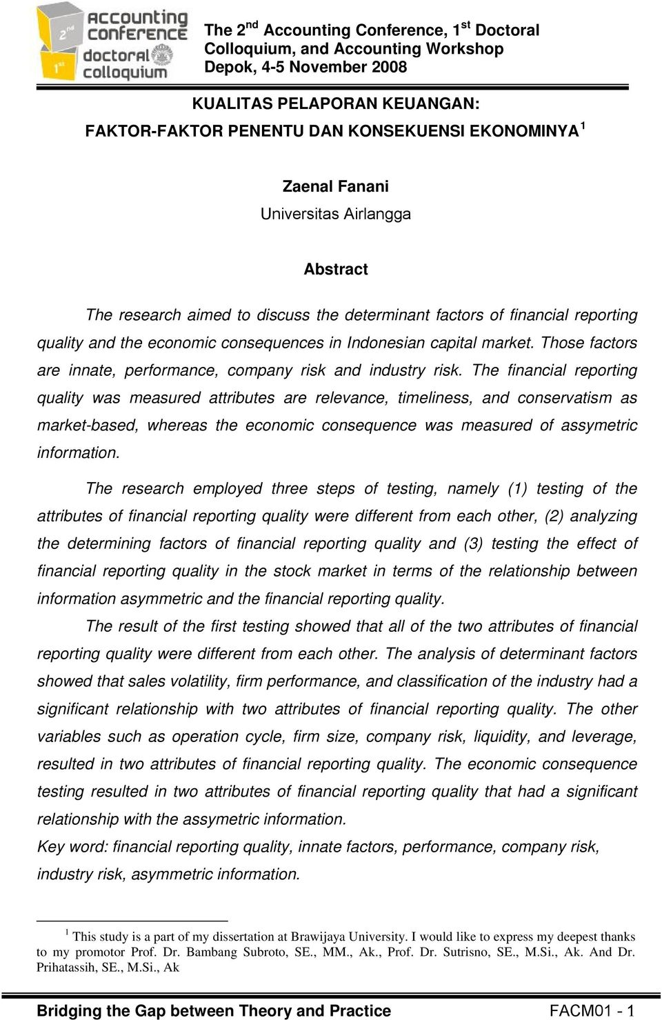 The financial reporting quality was measured attributes are relevance, timeliness, and conservatism as market-based, whereas the economic consequence was measured of assymetric information.