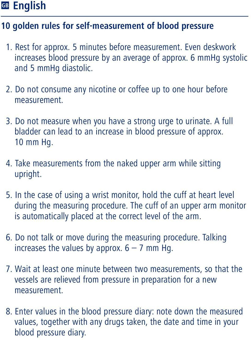 A full bladder can lead to an increase in blood pressure of approx. 10 mm Hg. 4. Take measurements from the naked upper arm while sitting upright. 5.