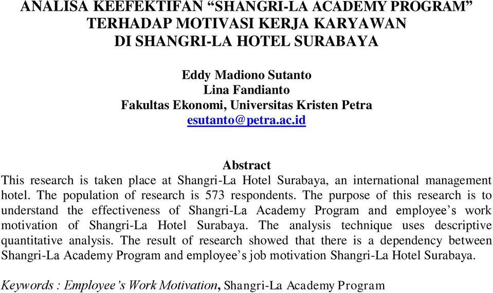 The purpose of this research is to understand the effectiveness of Shangri-La Academy Program and employee s work motivation of Shangri-La Hotel Surabaya.
