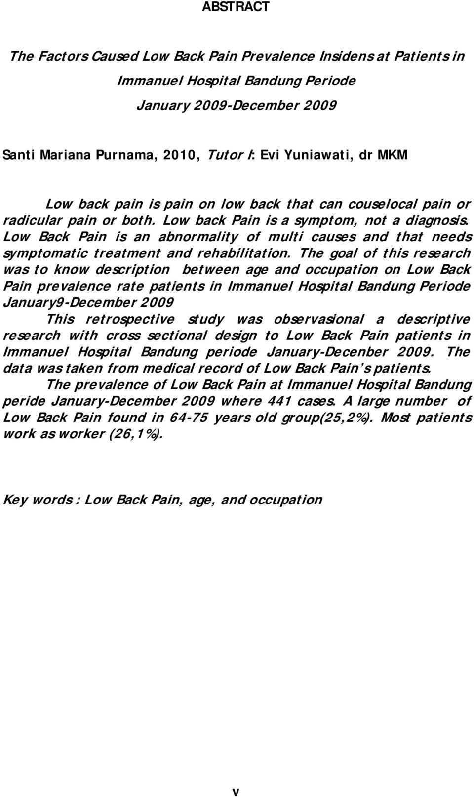 Low Back Pain is an abnormality of multi causes and that needs symptomatic treatment and rehabilitation.
