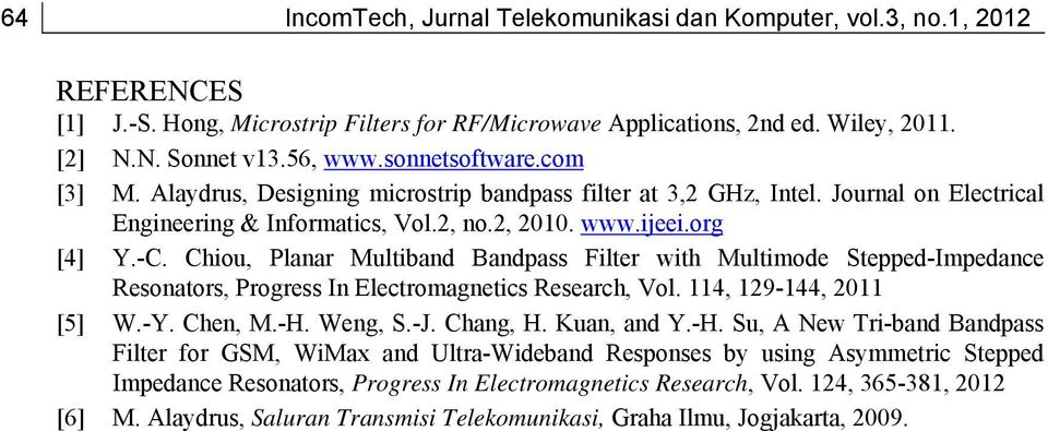 Chiou, Planar Multiband Bandpass Filter with Multimode Stepped-Impedance Resonators, Progress In Electromagnetics Research, Vol. 114, 129-144, 2011 [5] W.-Y. Chen, M.-H. Weng, S.-J. Chang, H.