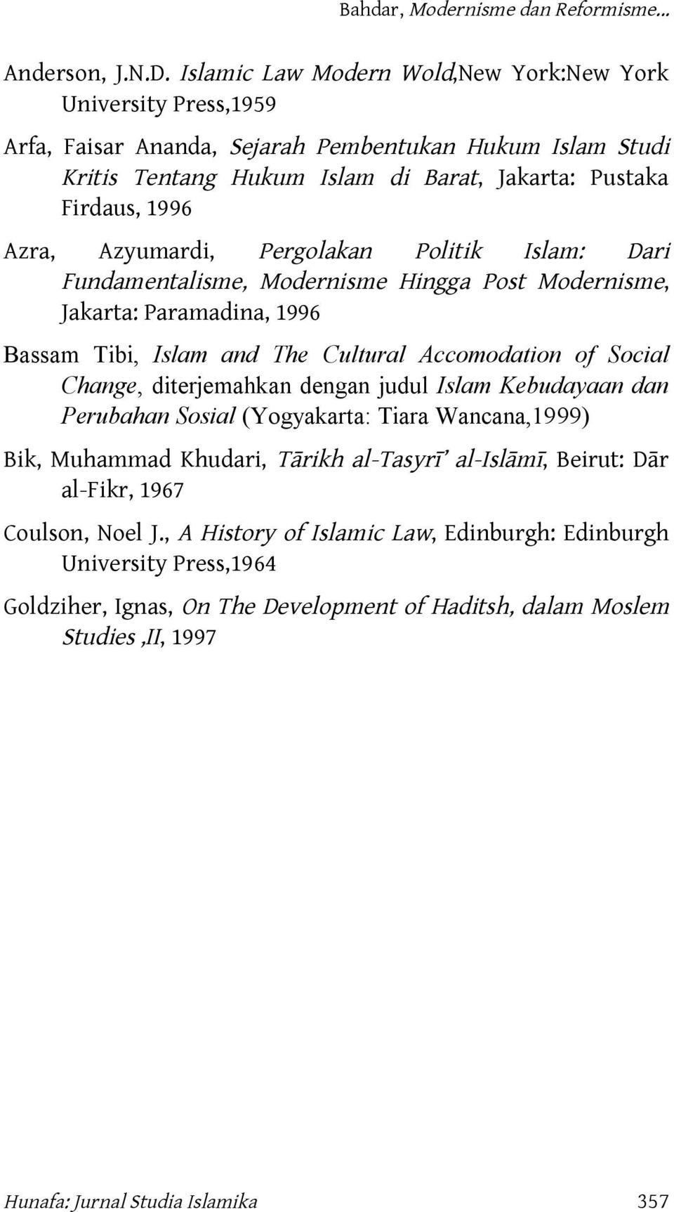 Azyumardi, Pergolakan Politik Islam: Dari Fundamentalisme, Modernisme Hingga Post Modernisme, Jakarta: Paramadina, 1996 Bassam Tibi, Islam and The Cultural Accomodation of Social Change,