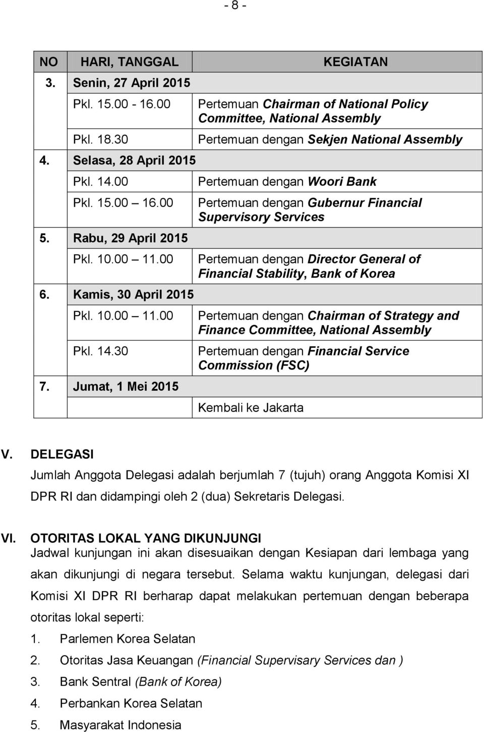 Jumat, 1 Mei 2015 Pertemuan Chairman of National Policy Committee, National Assembly Pertemuan dengan Sekjen National Assembly Pertemuan dengan Woori Bank Pertemuan dengan Gubernur Financial