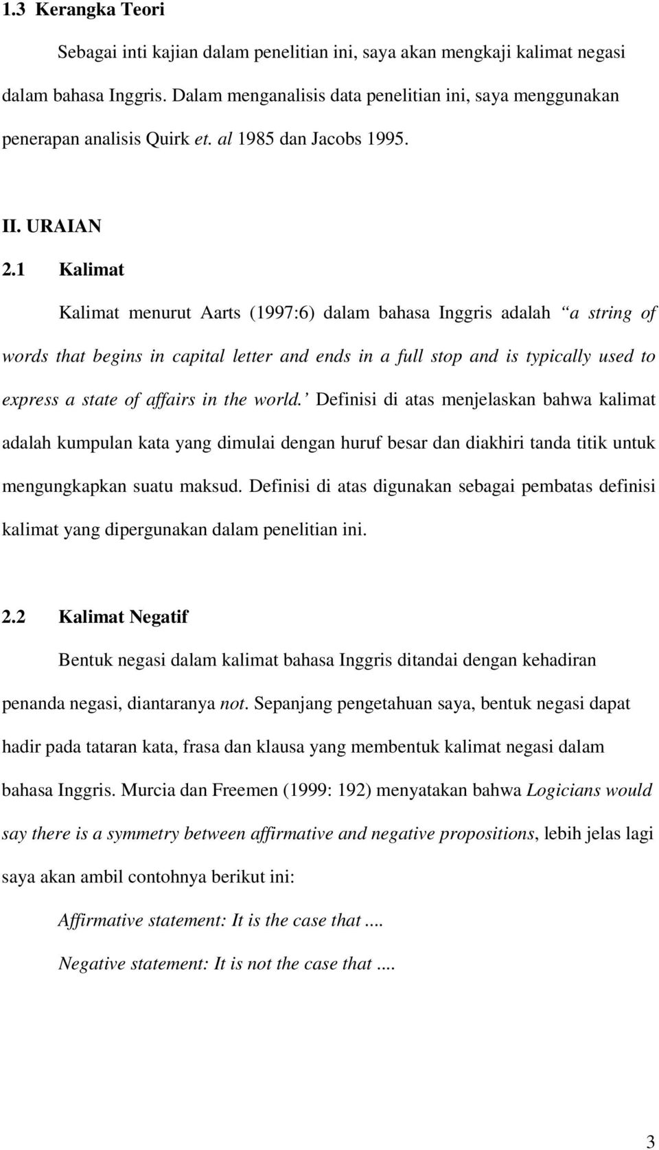 1 Kalimat Kalimat menurut Aarts (1997:6) dalam bahasa Inggris adalah a string of words that begins in capital letter and ends in a full stop and is typically used to express a state of affairs in the