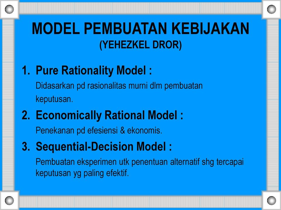 keputusan. 2. Economically Rational Model : Penekanan pd efesiensi & ekonomis.