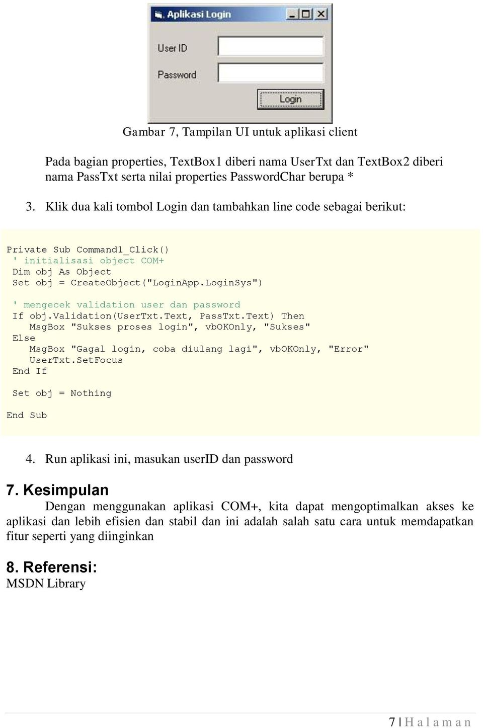 "LoginSys"") ' mengecek validation user dan password If obj.validation(usertxt.text, PassTxt."