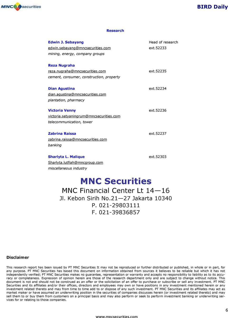 com telecommunication, tower ext.52236 Zabrina Raissa zabrina.raissa@mncsecurities.com banking ext.52237 Sharlyta L. Malique Sharlyta.lutfiah@mncgroup.com miscellaneous industry ext.