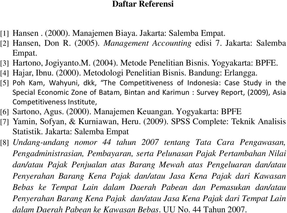 [5] Poh Kam, Wahyuni, dkk, The Competitiveness of Indonesia: Case Study in the Special Economic Zone of Batam, Bintan and Karimun : Survey Report, (2009), Asia Competitiveness Institute, [6] Sartono,