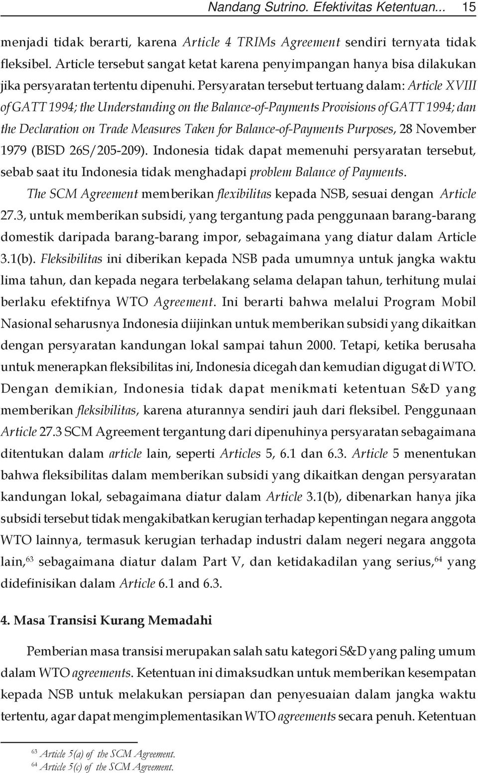 Persyaratan tersebut tertuang dalam: Article XVIII of GATT 1994; the Understanding on the Balance-of-Payments Provisions of GATT 1994; dan the Declaration on Trade Measures Taken for