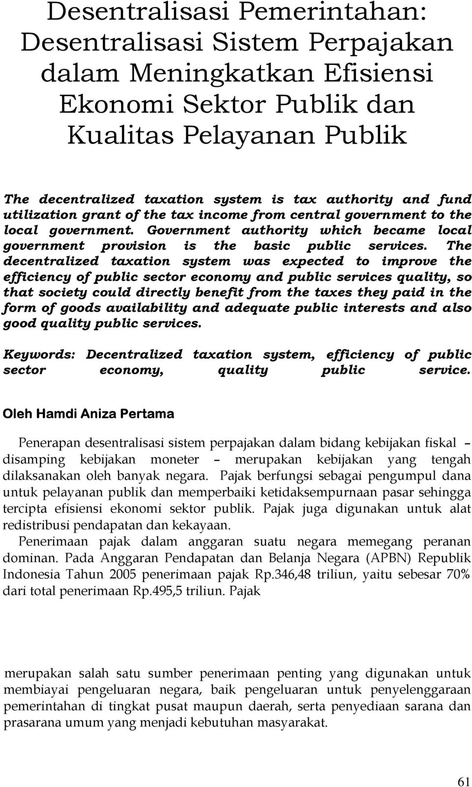 The decentralized taxation system was expected to improve the efficiency of public sector economy and public services quality, so that society could directly benefit from the taxes they paid in the