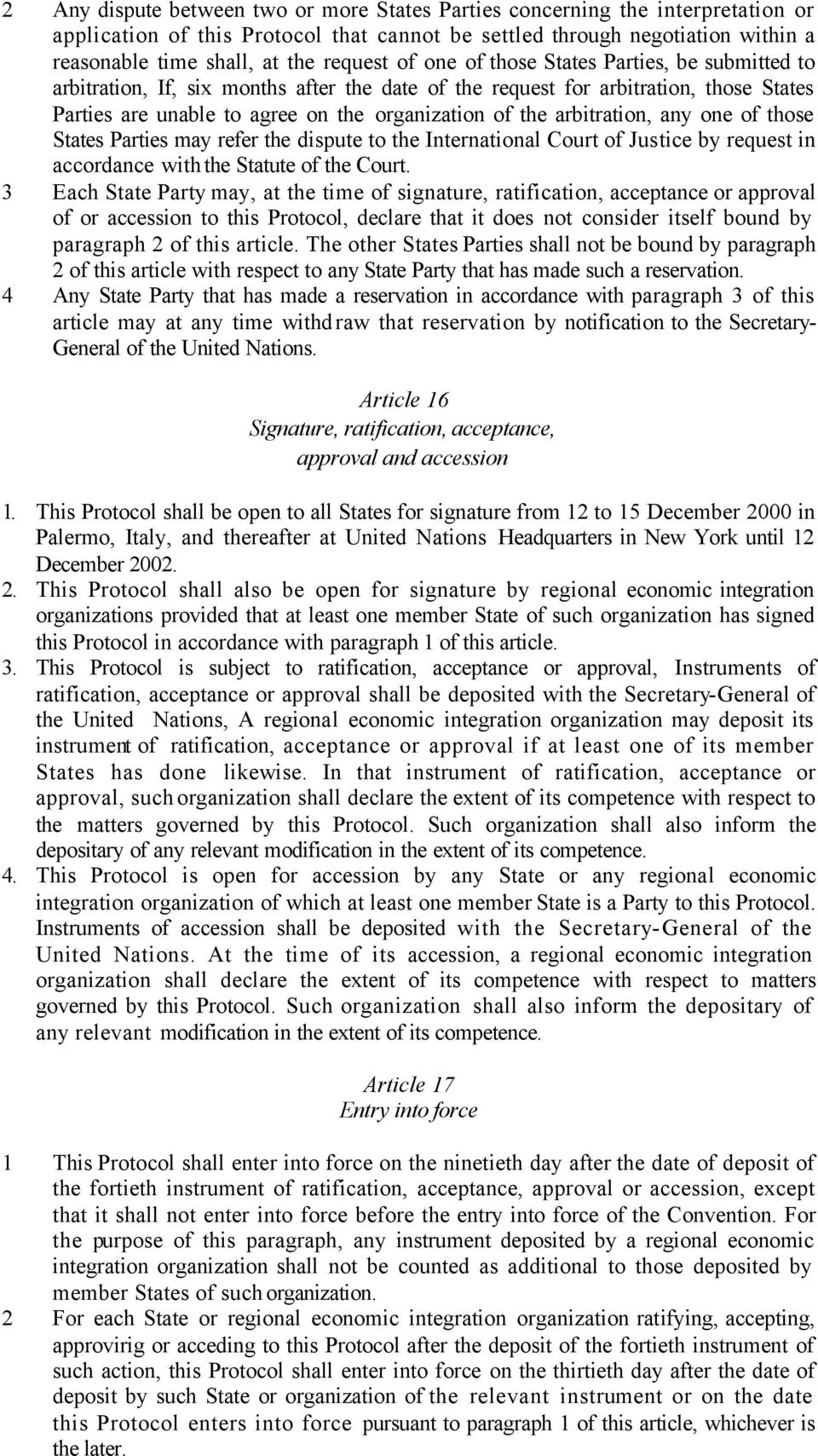 arbitration, any one of those States Parties may refer the dispute to the International Court of Justice by request in accordance with the Statute of the Court.