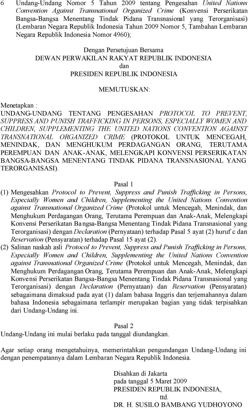 dan PRESIDEN REPUBLIK INDONESIA MEMUTUSKAN: Menetapkan : UNDANG-UNDANG TENTANG PENGESAHAN PROTOCOL TO PREVENT, SUPPRESS AND PUNISH TRAFFICKING IN PERSONS, ESPECIALLY WOMEN AND CHILDREN, SUPPLEMENTING