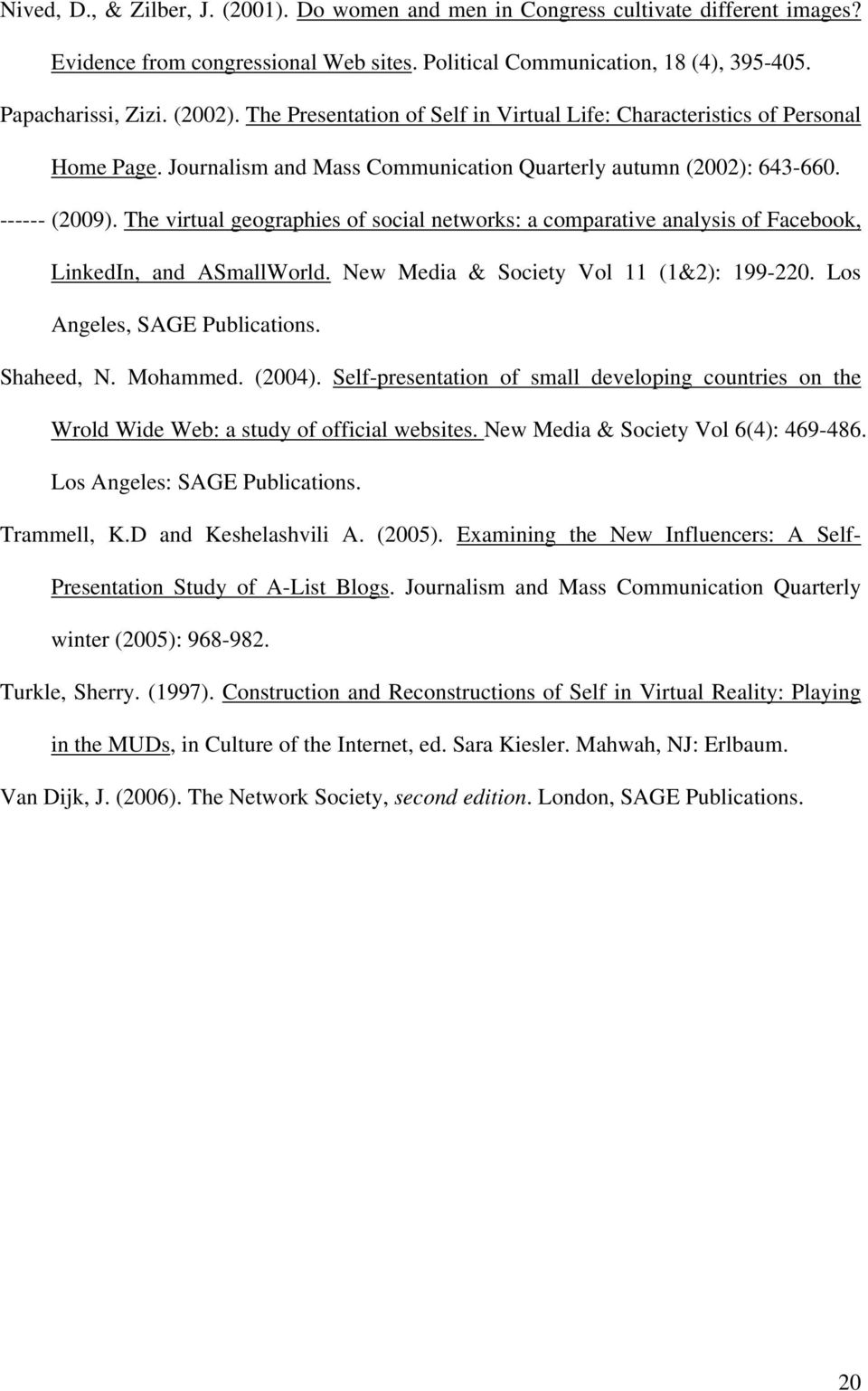 The virtual geographies of social networks: a comparative analysis of Facebook, LinkedIn, and ASmallWorld. New Media & Society Vol 11 (1&2): 199-220. Los Angeles, SAGE Publications. Shaheed, N.