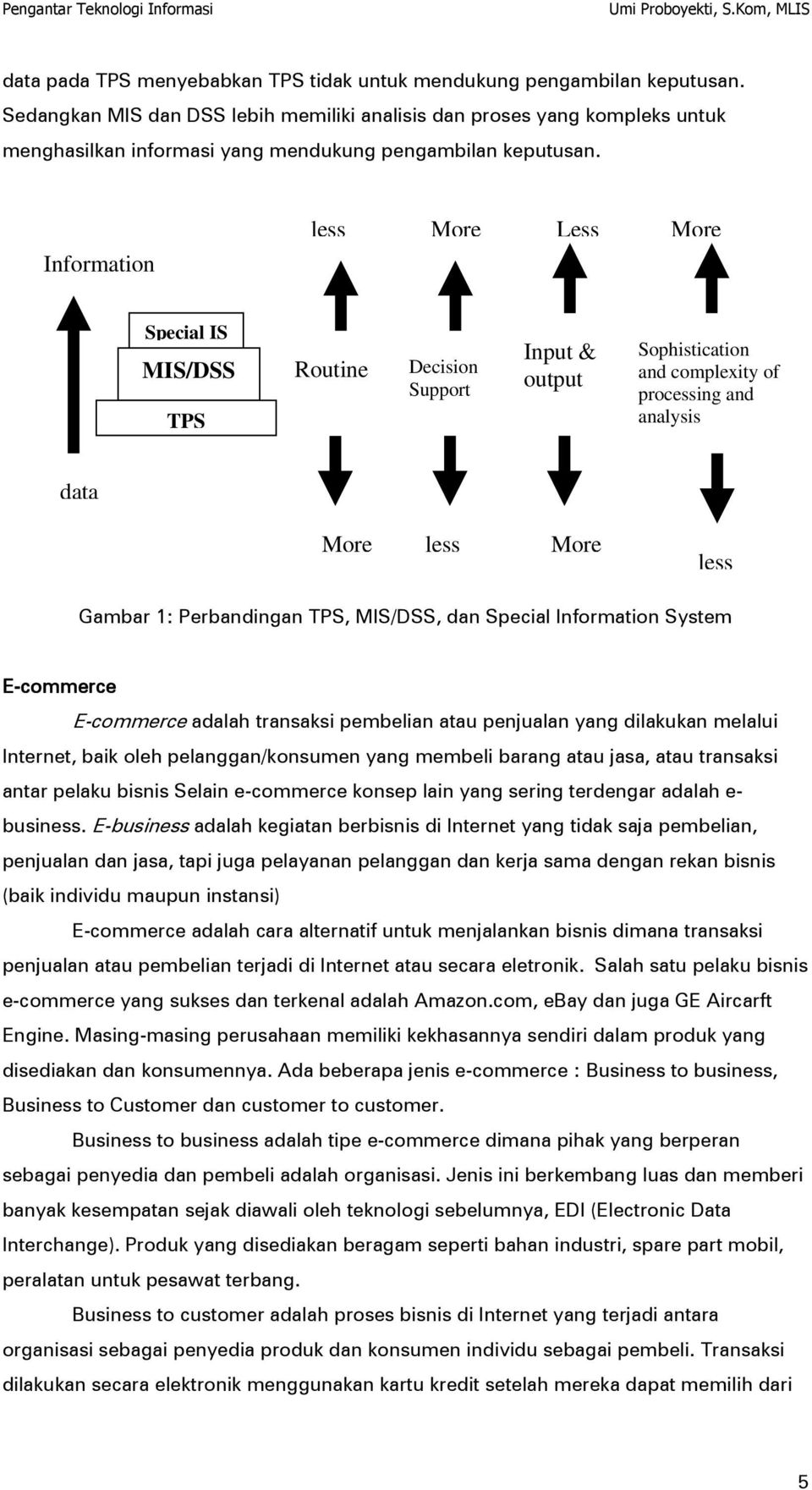 Information less More Less More Special IS MIS/DSS TPS Routine Decision Support Input & output Sophistication and complexity of processing and analysis data More less More less Gambar 1: Perbandingan